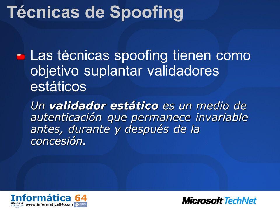 Técnicas de SpoofingLas técnicas spoofing tienen como objetivo suplantar validadores estáticos.