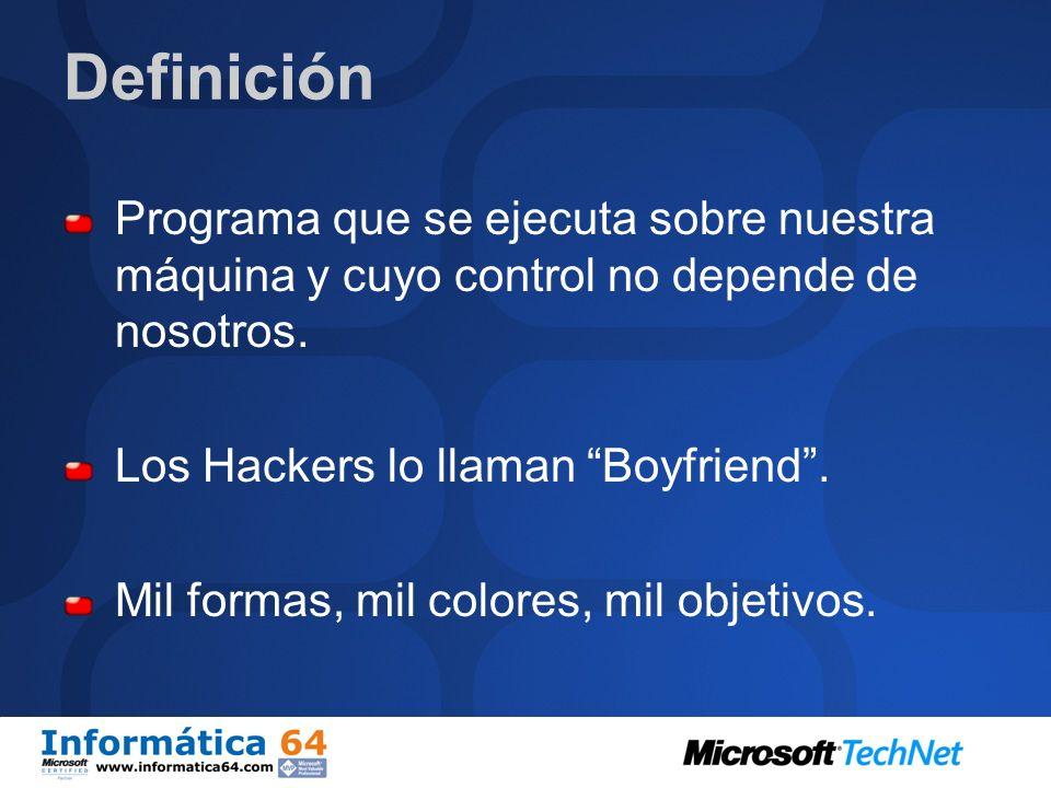 Definición Programa que se ejecuta sobre nuestra máquina y cuyo control no depende de nosotros. Los Hackers lo llaman Boyfriend .