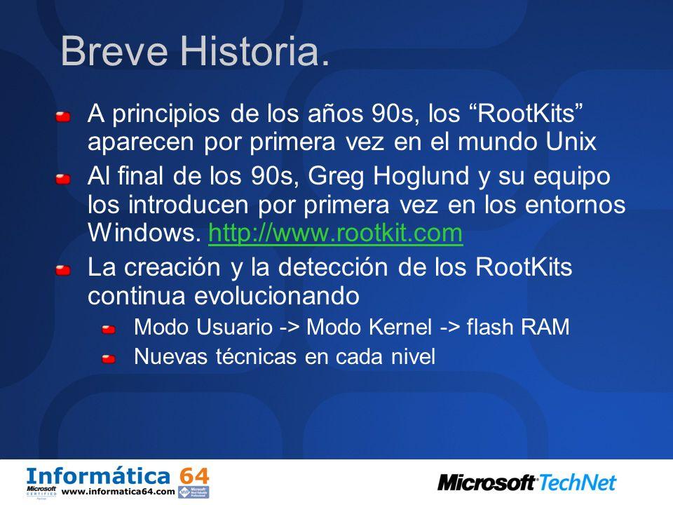 Breve Historia. A principios de los años 90s, los RootKits aparecen por primera vez en el mundo Unix.
