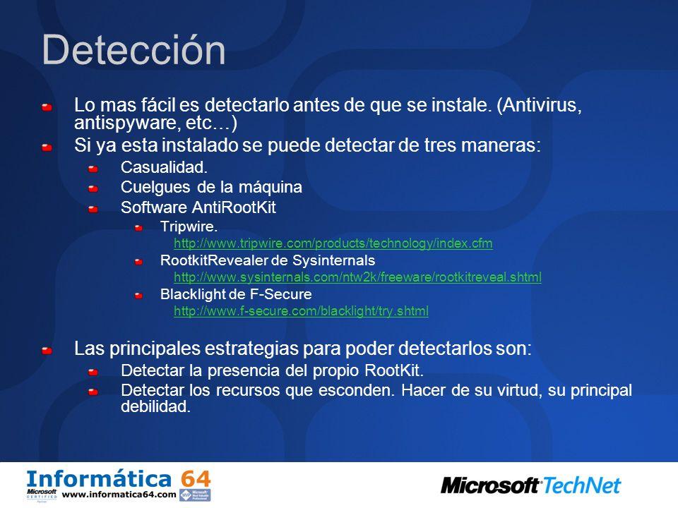 Detección Lo mas fácil es detectarlo antes de que se instale. (Antivirus, antispyware, etc…) Si ya esta instalado se puede detectar de tres maneras: