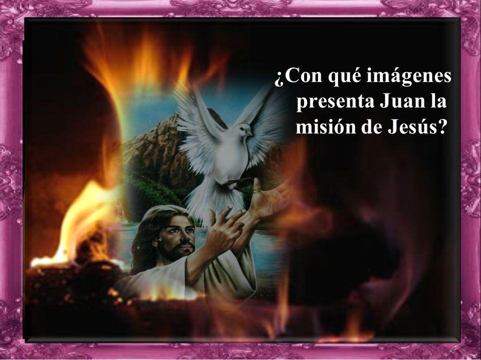 ¿Con qué imágenes presenta Juan la misión de Jesús