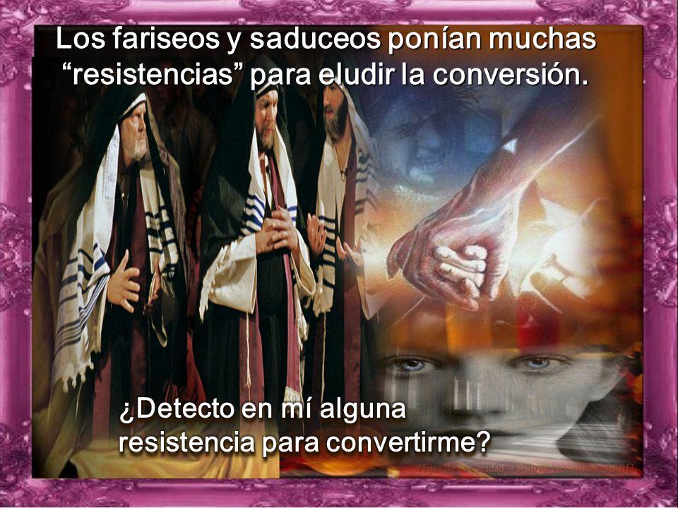 Los fariseos y saduceos ponían muchas resistencias para eludir la conversión.