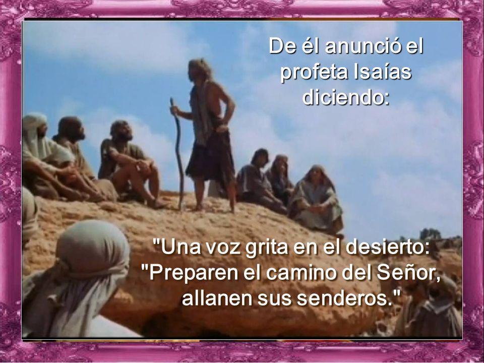 De él anunció el profeta Isaías diciendo: