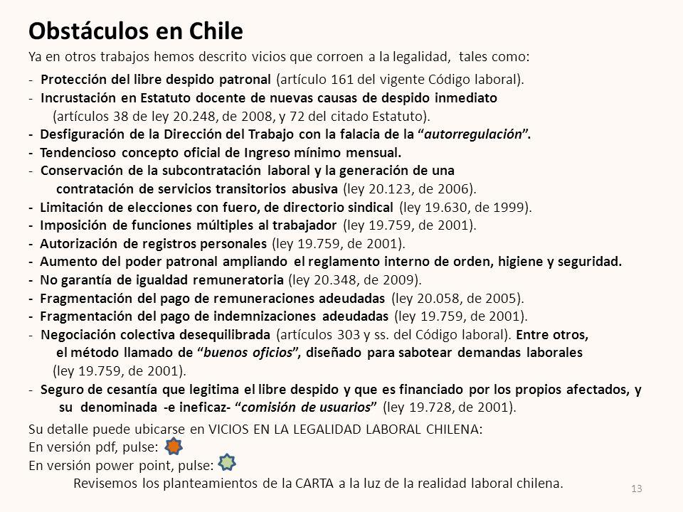 Obstáculos en ChileYa en otros trabajos hemos descrito vicios que corroen a la legalidad, tales como: