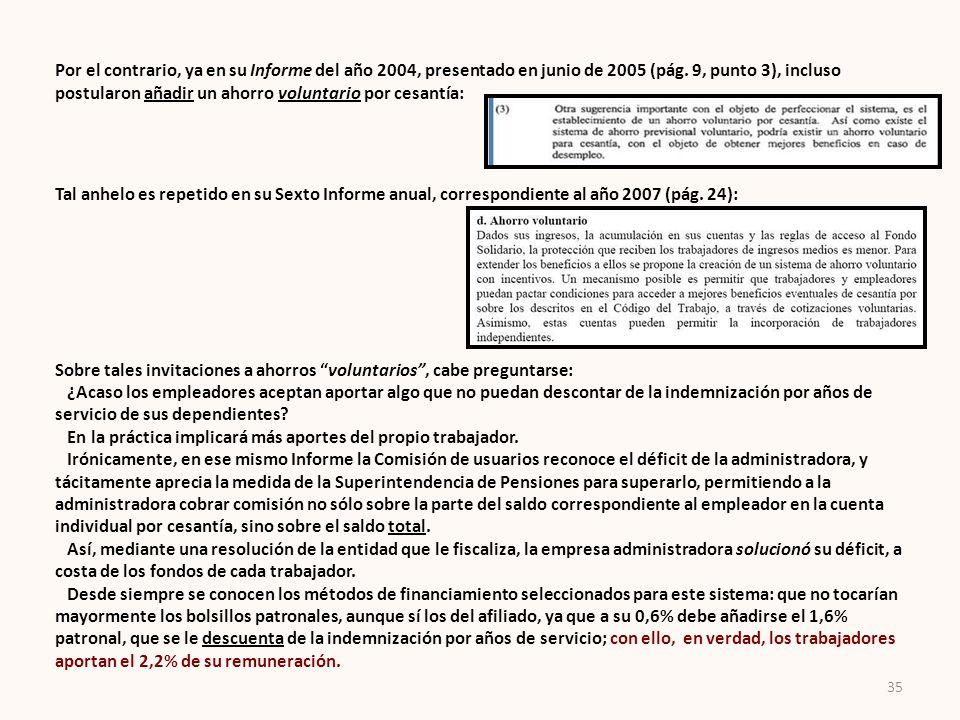 Por el contrario, ya en su Informe del año 2004, presentado en junio de 2005 (pág. 9, punto 3), incluso postularon añadir un ahorro voluntario por cesantía: