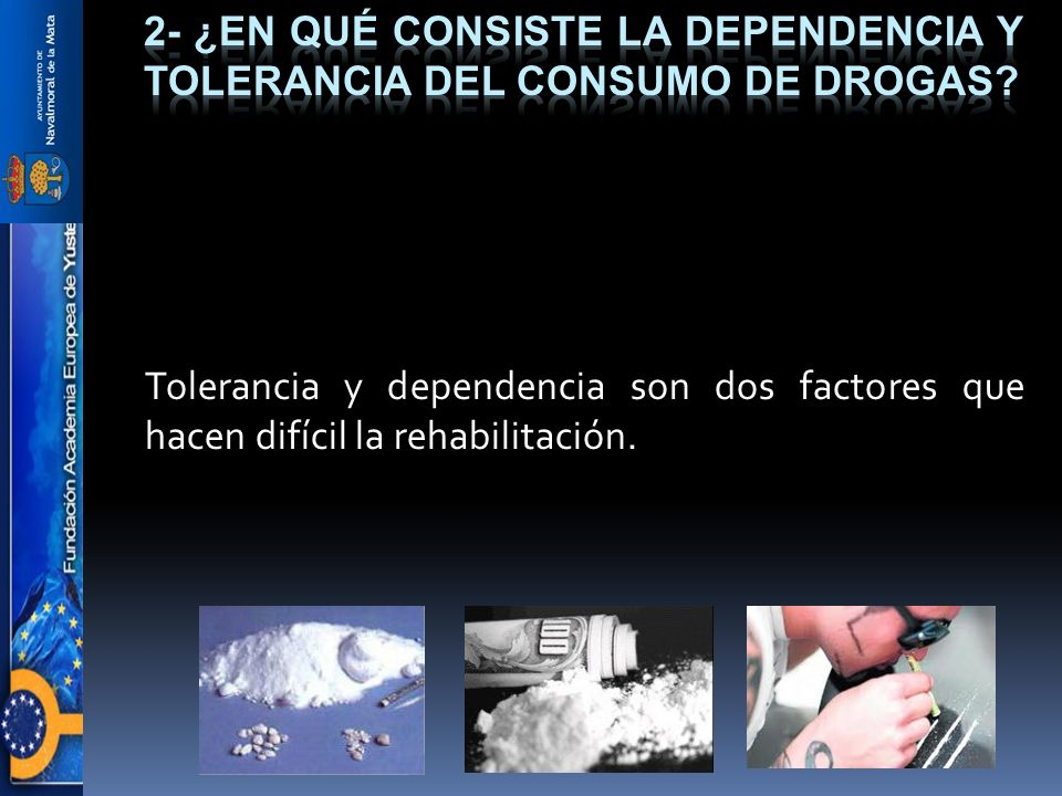 2- ¿En qué consiste la dependencia y tolerancia del consumo de drogas
