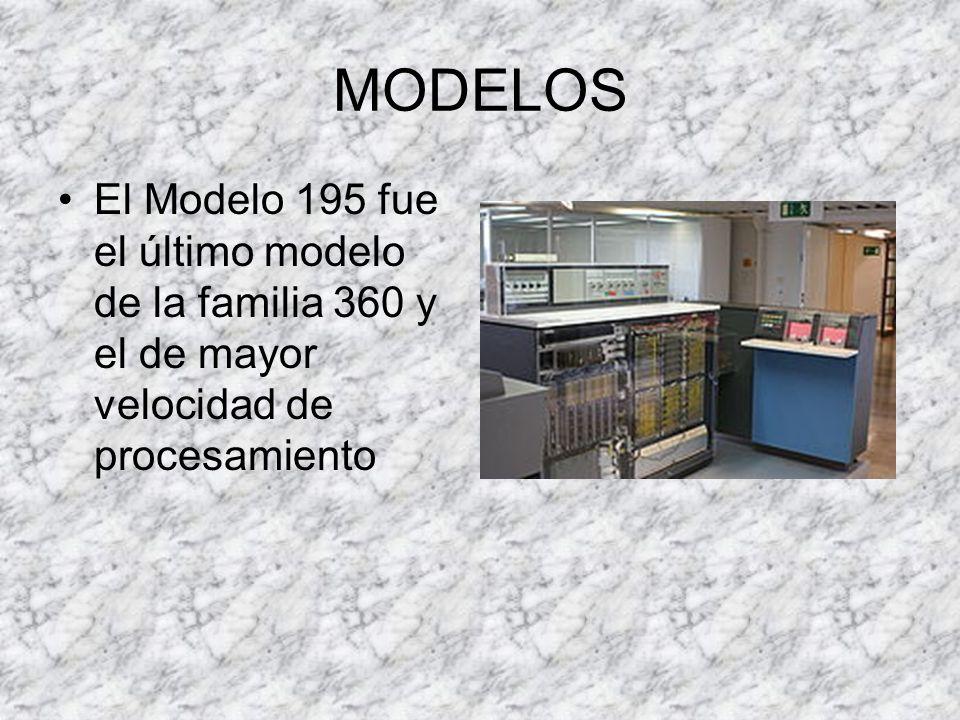 MODELOS El Modelo 195 fue el último modelo de la familia 360 y el de mayor velocidad de procesamiento.
