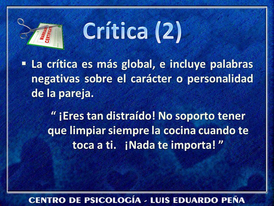 Crítica (2) La crítica es más global, e incluye palabras negativas sobre el carácter o personalidad de la pareja.