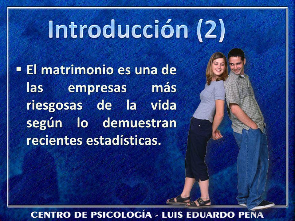 Introducción (2) El matrimonio es una de las empresas más riesgosas de la vida según lo demuestran recientes estadísticas.