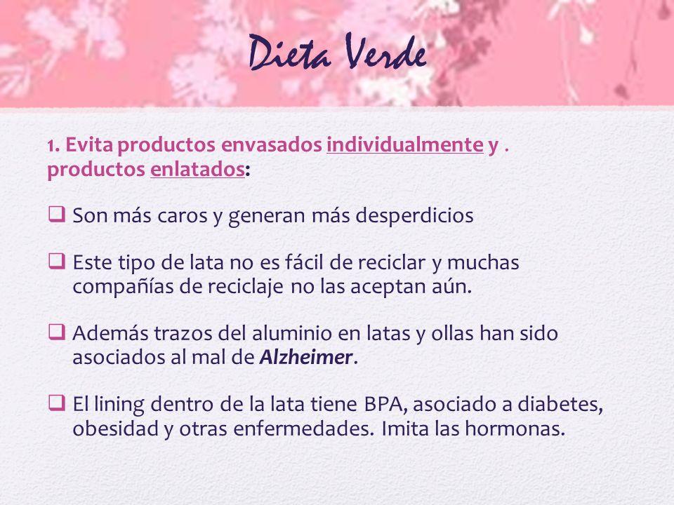 Dieta Verde 1. Evita productos envasados individualmente y . productos enlatados: Son más caros y generan más desperdicios.