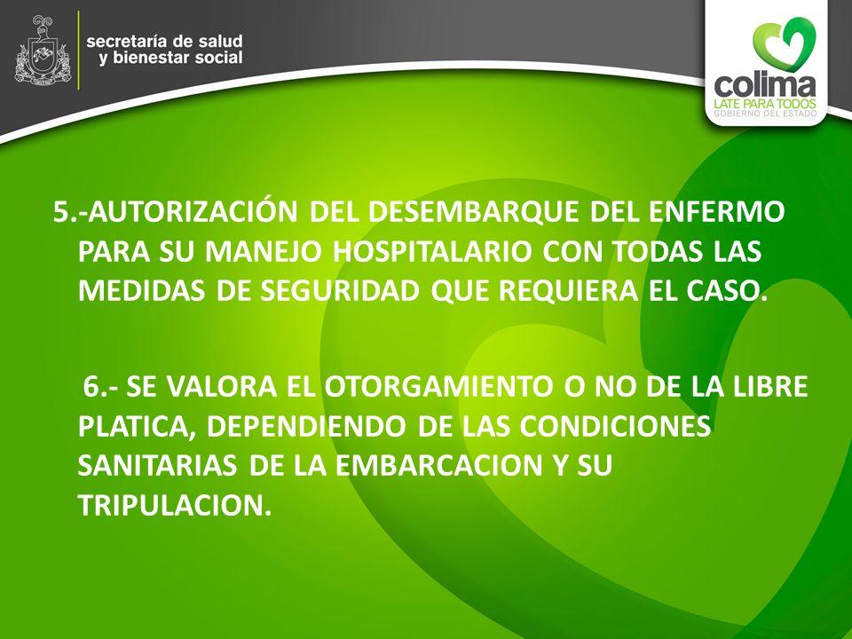 5.-AUTORIZACIÓN DEL DESEMBARQUE DEL ENFERMO PARA SU MANEJO HOSPITALARIO CON TODAS LAS MEDIDAS DE SEGURIDAD QUE REQUIERA EL CASO.