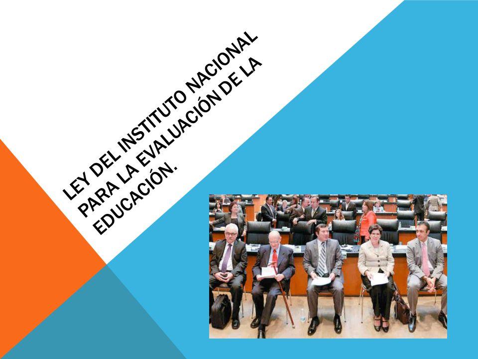 Ley del Instituto Nacional Para la Evaluación de la Educación.