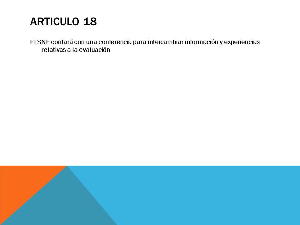 Articulo 18 El SNE contará con una conferencia para intercambiar información y experiencias relativas a la evaluación.