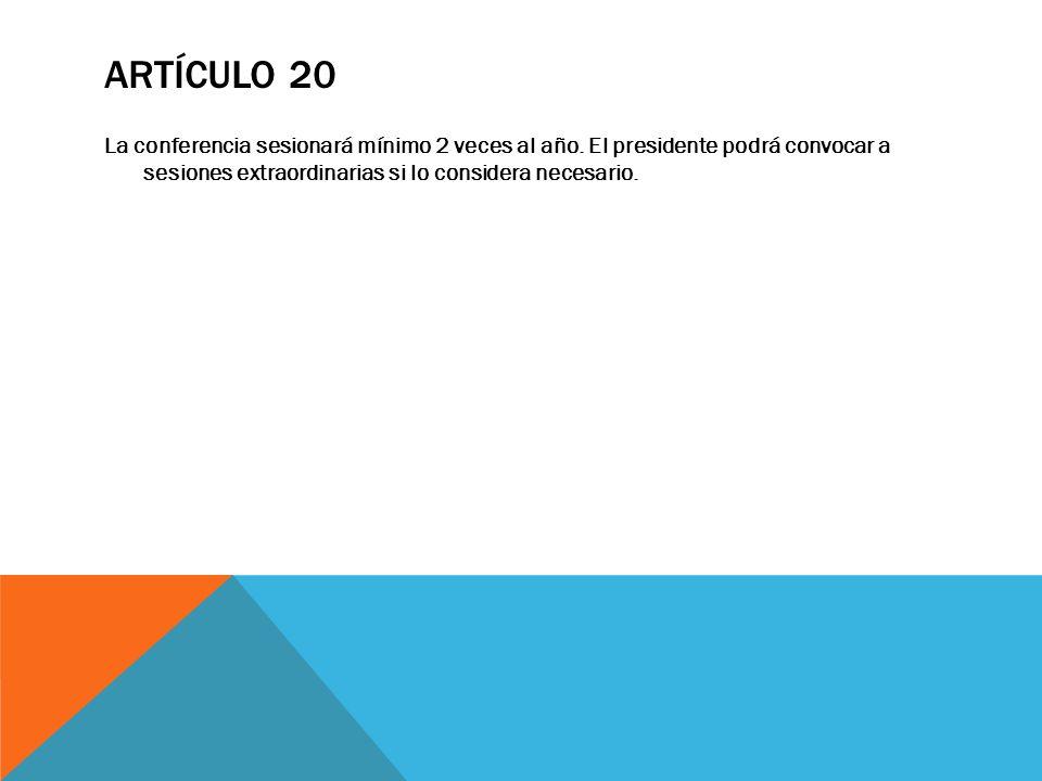 Artículo 20 La conferencia sesionará mínimo 2 veces al año.