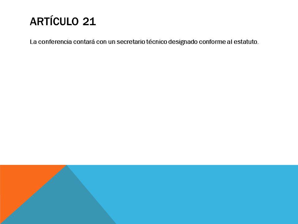 Artículo 21 La conferencia contará con un secretario técnico designado conforme al estatuto.