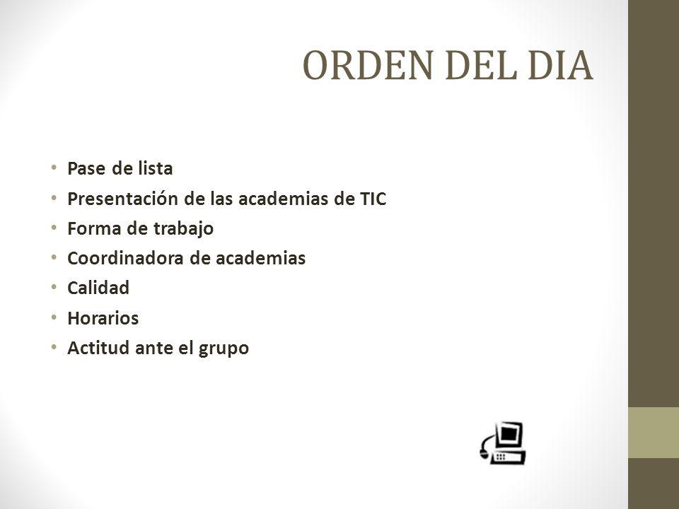 ORDEN DEL DIA Pase de lista Presentación de las academias de TIC