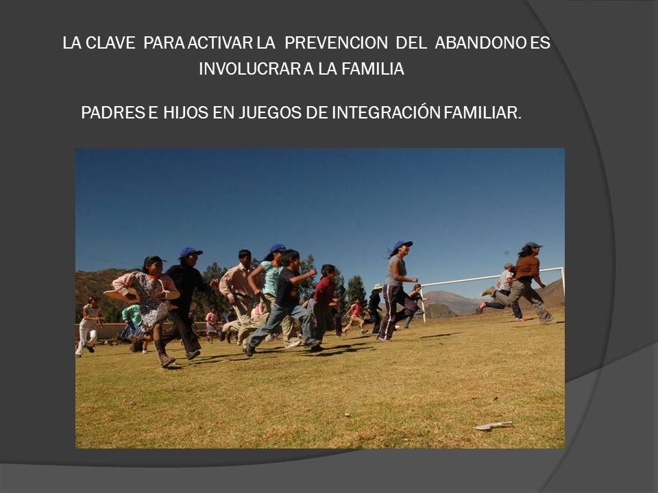 LA CLAVE PARA ACTIVAR LA PREVENCION DEL ABANDONO ES INVOLUCRAR A LA FAMILIA PADRES E HIJOS EN JUEGOS DE INTEGRACIÓN FAMILIAR.