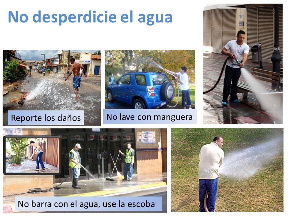 No desperdicie el agua No lave con manguera Reporte los daños