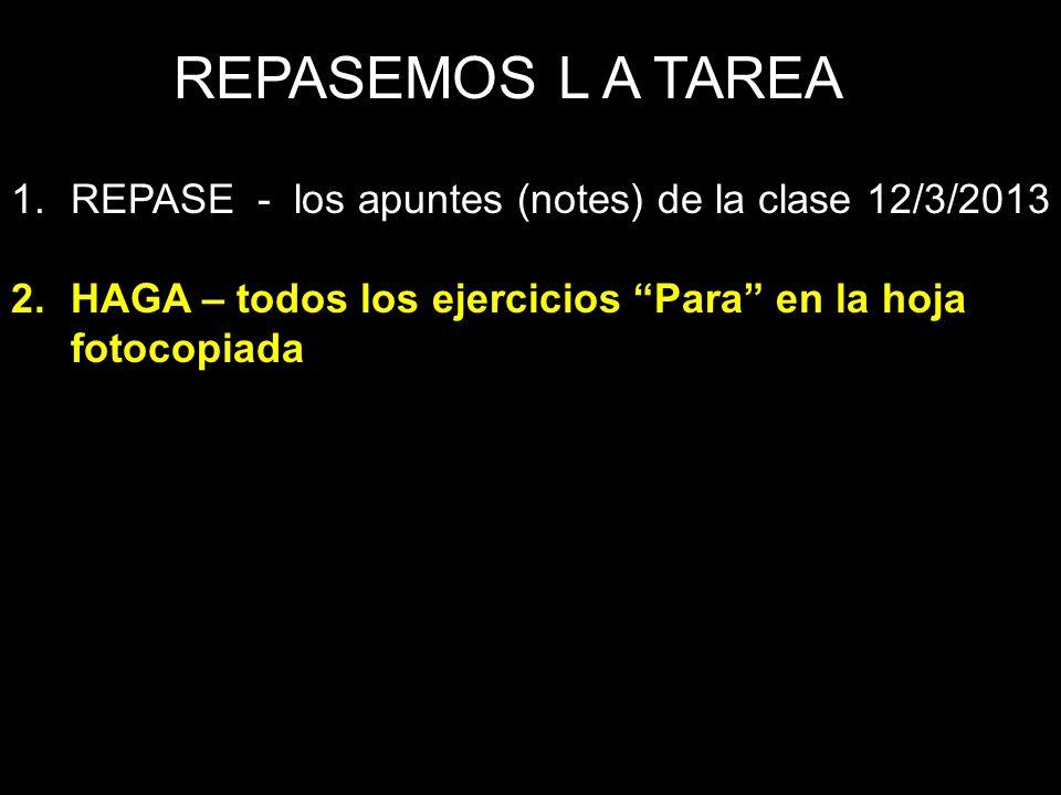 REPASEMOS L A TAREA REPASE - los apuntes (notes) de la clase 12/3/2013