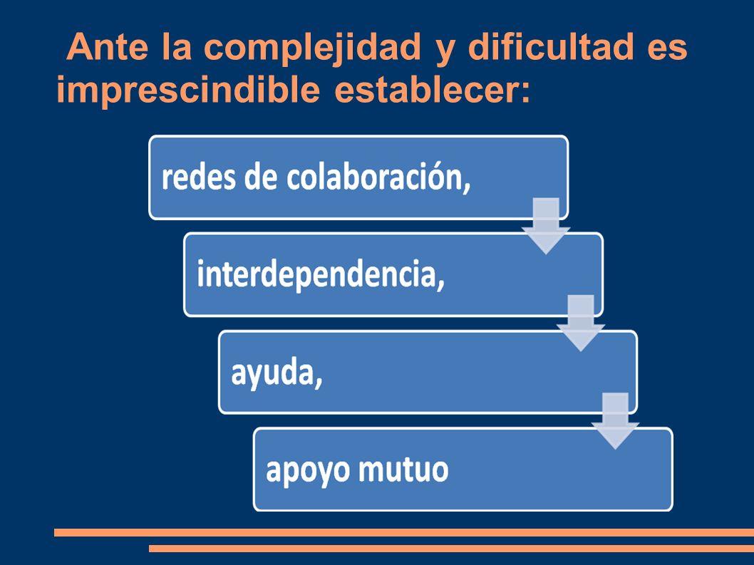 Ante la complejidad y dificultad es imprescindible establecer: