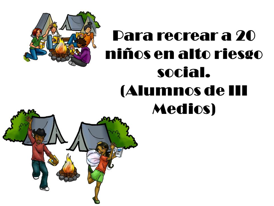 Para recrear a 20 niños en alto riesgo social. (Alumnos de III Medios)