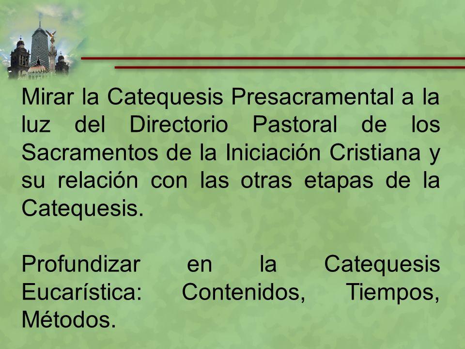 Mirar la Catequesis Presacramental a la luz del Directorio Pastoral de los Sacramentos de la Iniciación Cristiana y su relación con las otras etapas de la Catequesis.