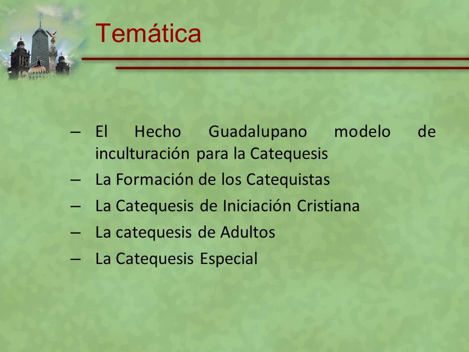Temática El Hecho Guadalupano modelo de inculturación para la Catequesis. La Formación de los Catequistas.