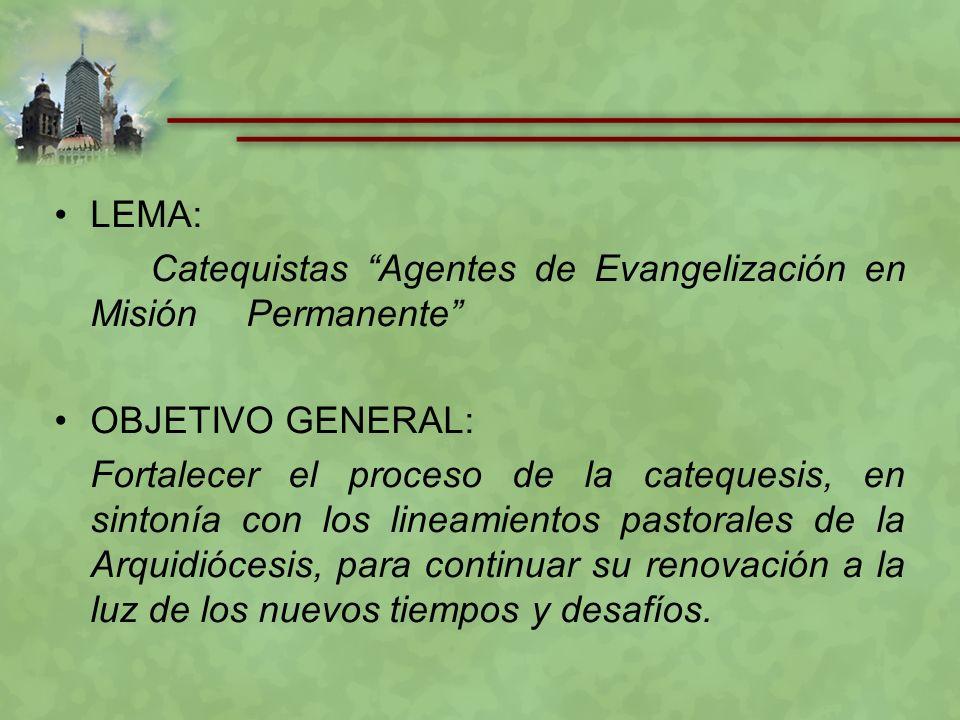 LEMA: Catequistas Agentes de Evangelización en Misión Permanente OBJETIVO GENERAL: