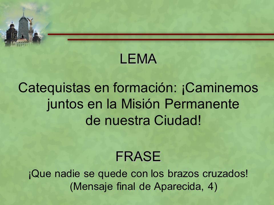 LEMA Catequistas en formación: ¡Caminemos juntos en la Misión Permanente de nuestra Ciudad! FRASE.
