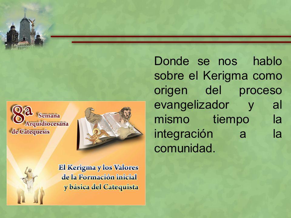 Donde se nos hablo sobre el Kerigma como origen del proceso evangelizador y al mismo tiempo la integración a la comunidad.
