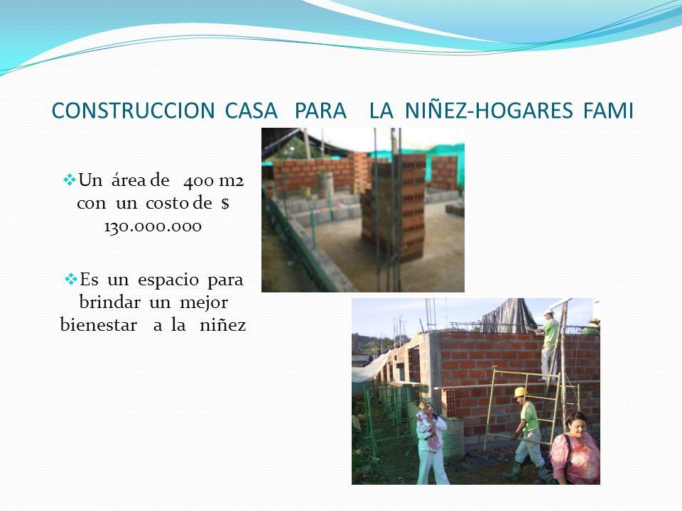CONSTRUCCION CASA PARA LA NIÑEZ-HOGARES FAMI
