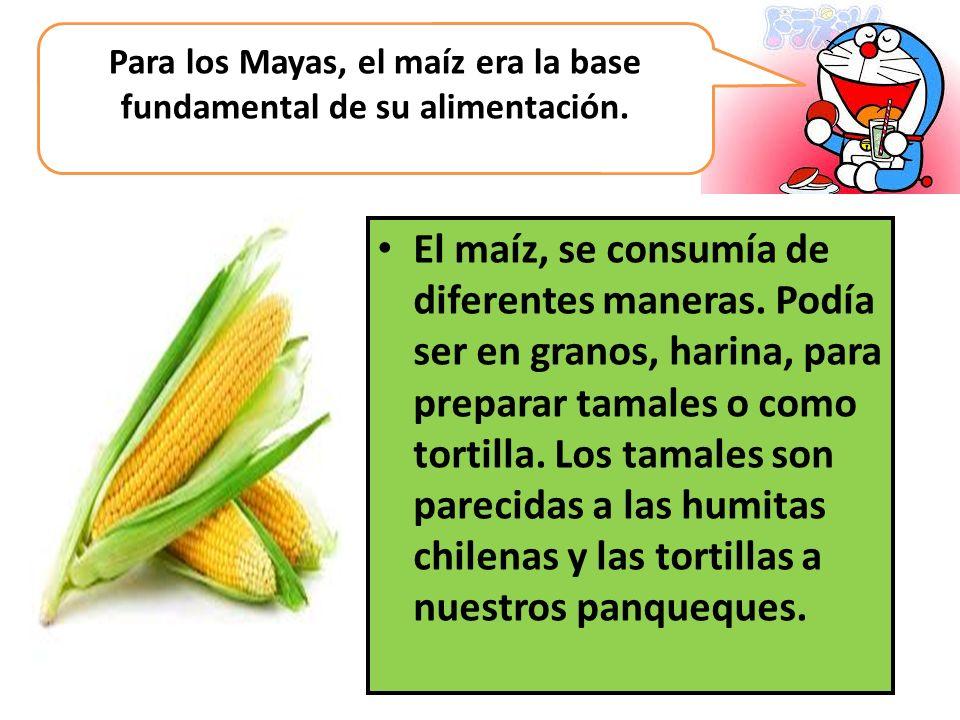 Para los Mayas, el maíz era la base fundamental de su alimentación.