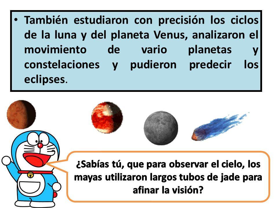 También estudiaron con precisión los ciclos de la luna y del planeta Venus, analizaron el movimiento de vario planetas y constelaciones y pudieron predecir los eclipses.