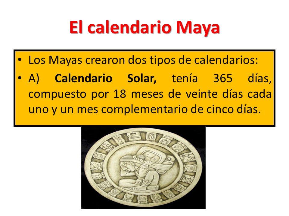 El calendario Maya Los Mayas crearon dos tipos de calendarios: