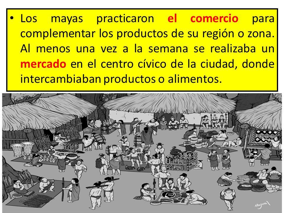 Los mayas practicaron el comercio para complementar los productos de su región o zona.