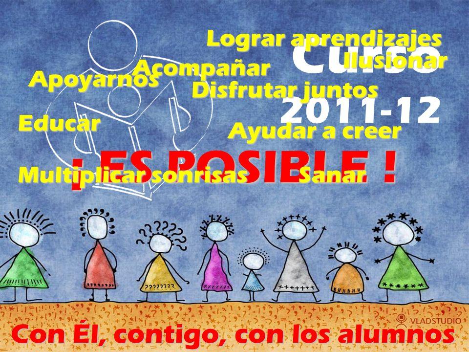 Curso 2011-12 ¡ ES POSIBLE ! Con Él, contigo, con los alumnos