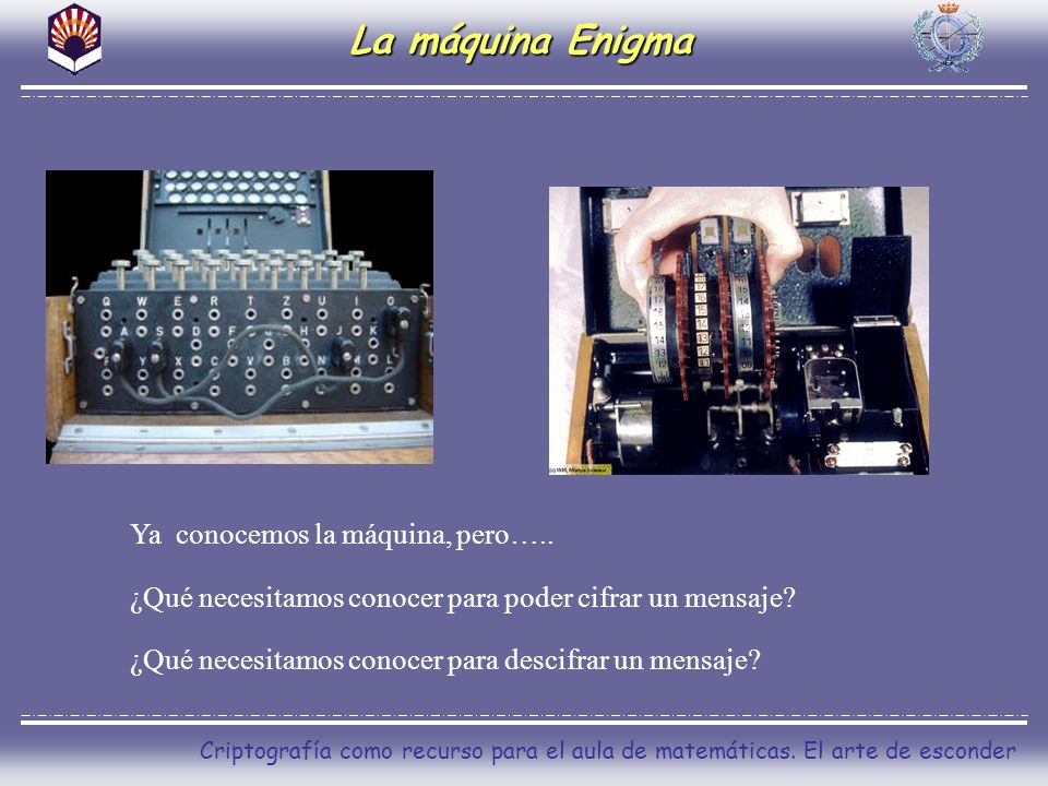 La máquina Enigma Ya conocemos la máquina, pero…..