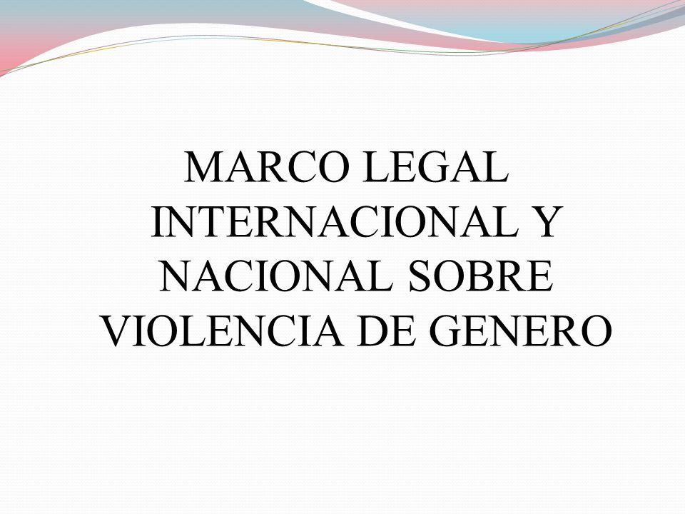 MARCO LEGAL INTERNACIONAL Y NACIONAL SOBRE VIOLENCIA DE GENERO