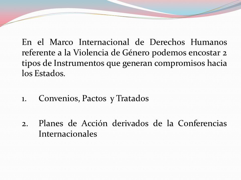 En el Marco Internacional de Derechos Humanos referente a la Violencia de Género podemos encostar 2 tipos de Instrumentos que generan compromisos hacia los Estados.