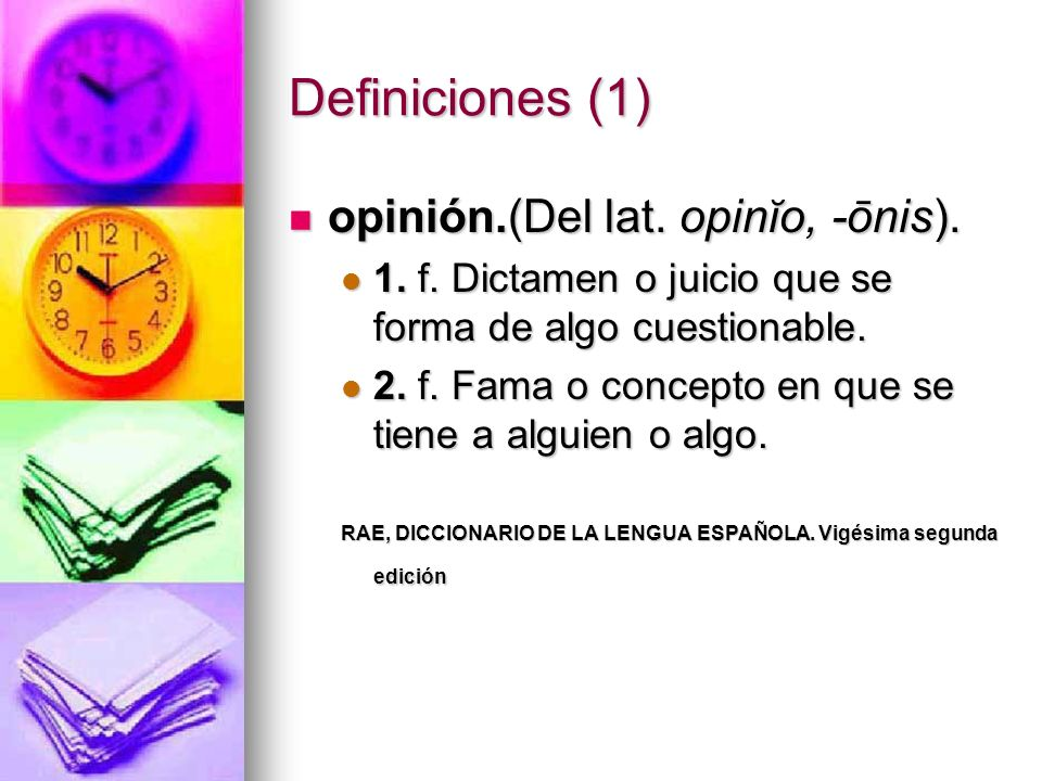 Definiciones (1) opinión.(Del lat. opinĭo, -ōnis).