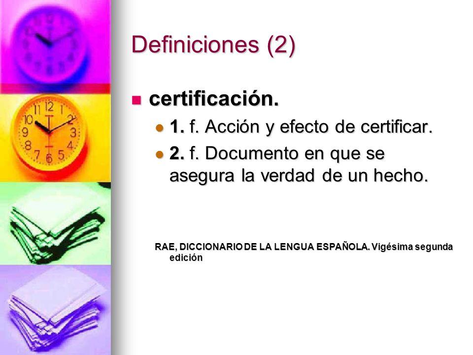 Definiciones (2) certificación. 1. f. Acción y efecto de certificar.