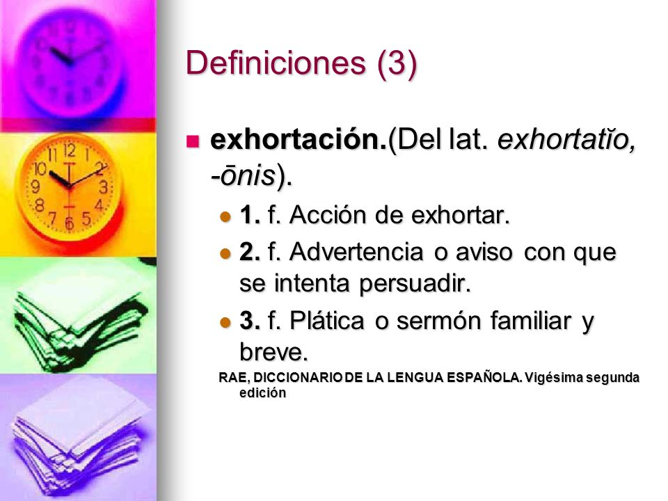 Definiciones (3) exhortación.(Del lat. exhortatĭo, -ōnis).