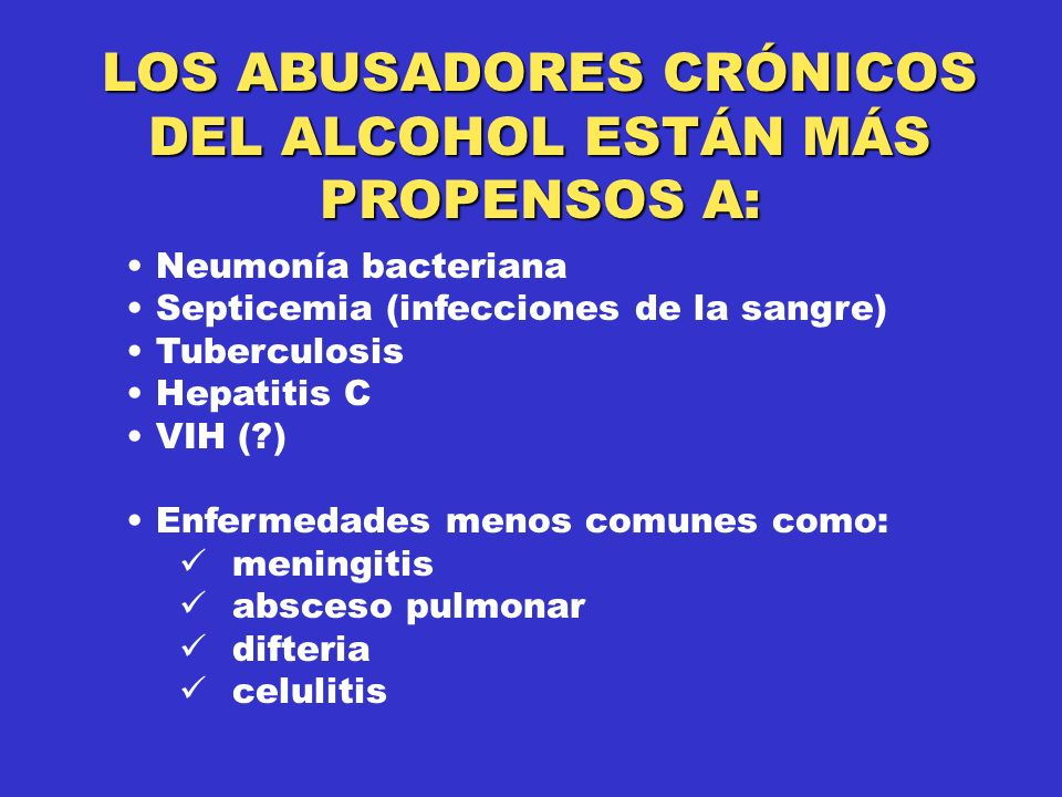 LOS ABUSADORES CRÓNICOS DEL ALCOHOL ESTÁN MÁS PROPENSOS A: