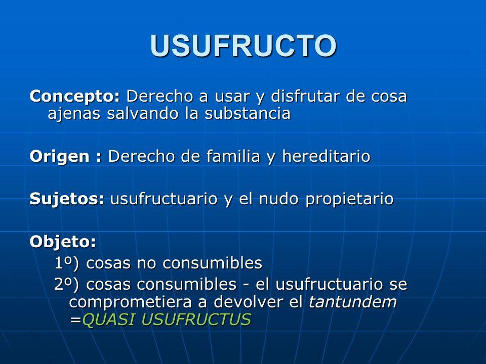 USUFRUCTO Concepto: Derecho a usar y disfrutar de cosa ajenas salvando la substancia. Origen : Derecho de familia y hereditario.