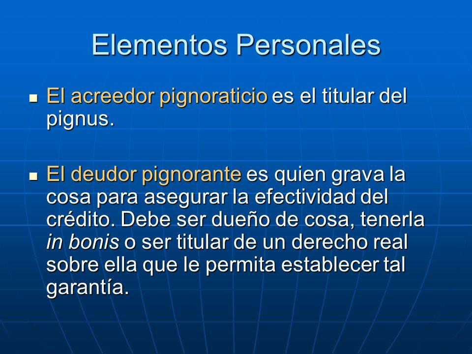 Elementos Personales El acreedor pignoraticio es el titular del pignus.