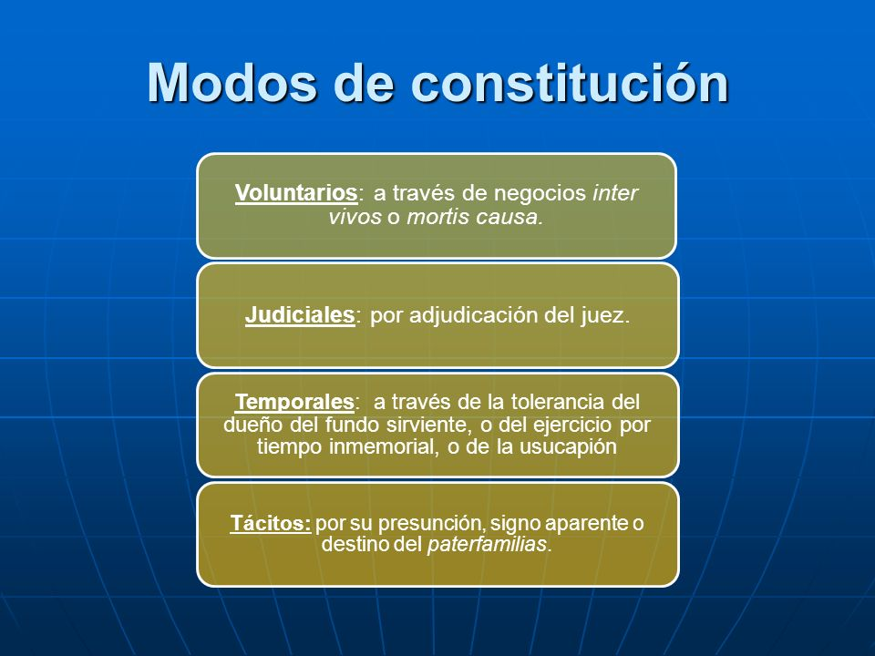 Modos de constitución Voluntarios: a través de negocios inter vivos o mortis causa. Judiciales: por adjudicación del juez.