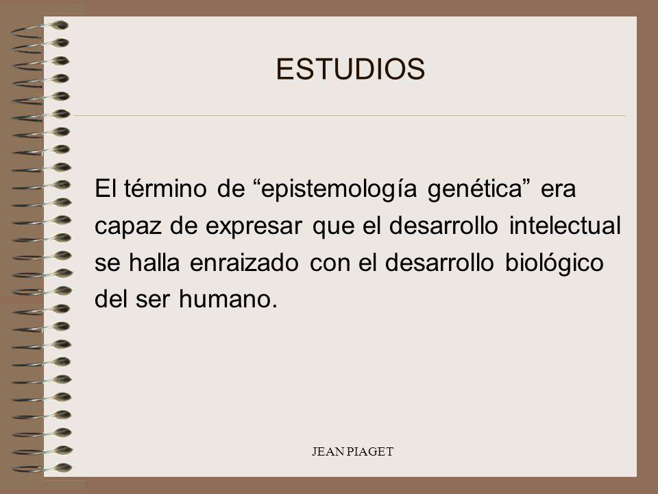ESTUDIOS El término de epistemología genética era