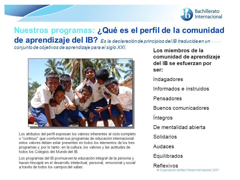 Nuestros programas: ¿Qué es el perfil de la comunidad de aprendizaje del IB Es la declaración de principios del IB traducida en un conjunto de objetivos de aprendizaje para el siglo XXI.
