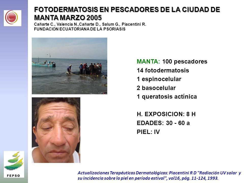 FOTODERMATOSIS EN PESCADORES DE LA CIUDAD DE MANTA MARZO 2005 Cañarte C., Valencia N.,Cañarte D., Salum G., Piacentini R. FUNDACION ECUATORIANA DE LA PSORIASIS