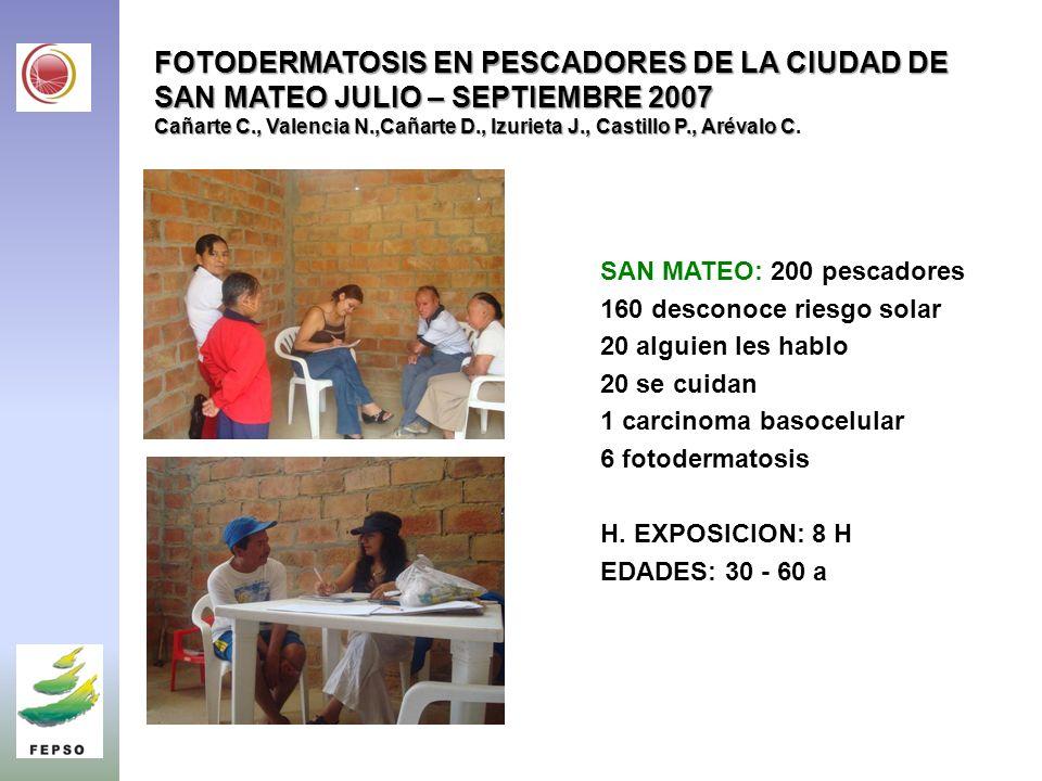 FOTODERMATOSIS EN PESCADORES DE LA CIUDAD DE SAN MATEO JULIO – SEPTIEMBRE 2007 Cañarte C., Valencia N.,Cañarte D., Izurieta J., Castillo P., Arévalo C.
